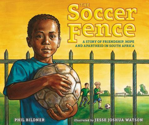 The Soccer Fence: A story of friendship, hope, and apartheid in South Africa Cover Image