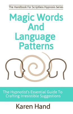 Magic Words and Language Patterns: The Hypnotist's Essential Guide to Crafting Irresistible Suggestions Cover Image