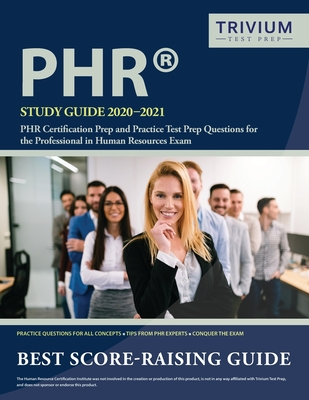 PHR Study Guide 2020-2021: PHR Certification Prep and Practice Test Prep Questions for the Professional in Human Resources Exam Cover Image