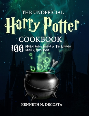 The Unofficial Harry Potter Cookbook: Magical Recipes Inspired by The Wizarding World of Harry Potter Cover Image