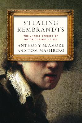 Stealing Rembrandts: The Untold Stories of Notorious Art Heists Cover Image