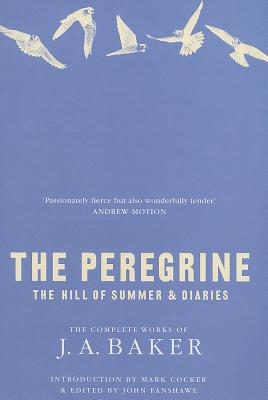 The Peregrine: The Hill of Summer & Diaries: The Complete Works of J. A. Baker Cover Image