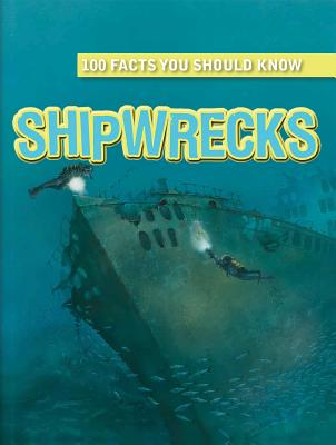 Shipwrecks (100 Facts You Should Know) Cover Image