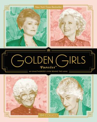 Golden Girls Forever: An Unauthorized Look Behind the Lanai Cover Image