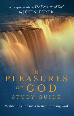 The Pleasures of God DVD Study Guide: Meditations on God's Delight in Being God Cover Image