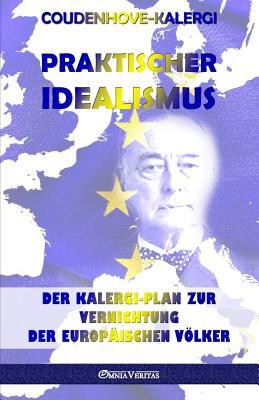 Praktischer Idealismus: Der Kalergi-Plan zur Zerstörung der europäischen Völker Cover Image