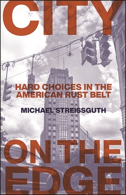 City on the Edge: Hard Choices in the American Rust Belt (Excelsior Editions) Cover Image