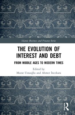 The Evolution of Interest and Debt: From Middle Ages to Modern Times (Islamic Business and Finance) Cover Image