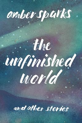 The Unfinished World: And Other Stories Cover Image