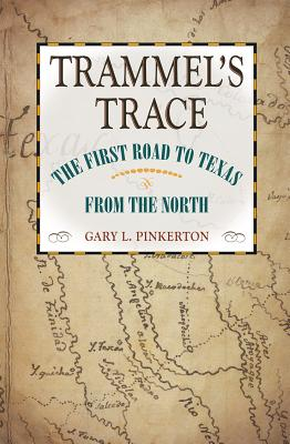 Trammel's Trace: The First Road to Texas from the North (Red River Valley Books, sponsored by Texas A&M University-Texarkana #5) Cover Image