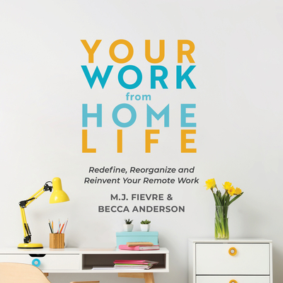 Your Work from Home Life: Redefine, Reorganize and Reinvent Your Remote Work (Tips for Building a Home-Based Working Career) Cover Image