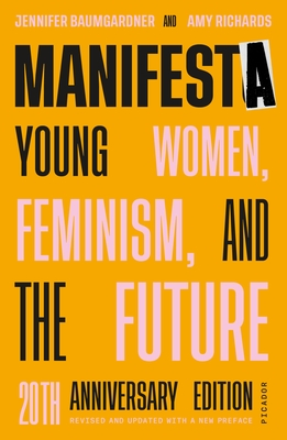 Manifesta (20th Anniversary Edition, Revised and Updated with a New Preface): Young Women, Feminism, and the Future Cover Image