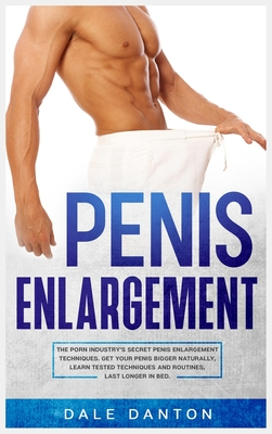 Penis Enlargement: The Porn Industry's Secret Penis Enlargement Techniques. Get Your Penis Bigger Naturally, Learn Tested Techniques and Cover Image