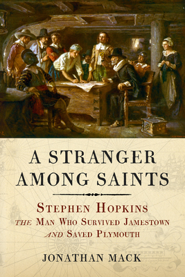 A Stranger Among Saints: Stephen Hopkins, the Man Who Survived Jamestown and Saved Plymouth Cover Image