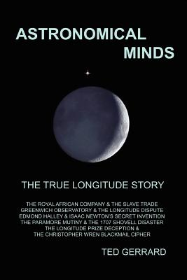 Astronomical Minds; The True Longitude Story (Navigator Trilogy; Bk. One) Cover Image