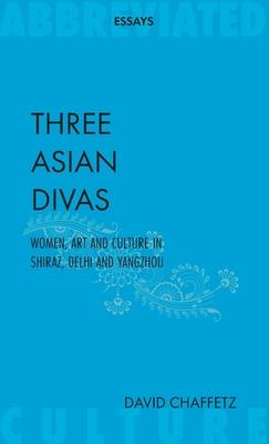 Three Asian Divas: Women, Art and Culture In Shiraz, Delhi and Yangzhou Cover Image