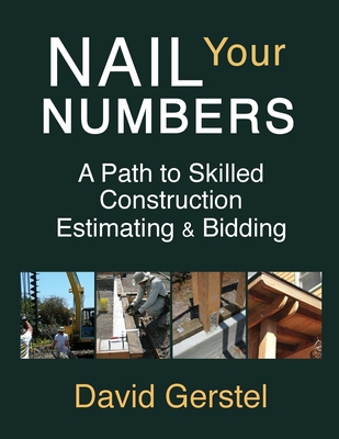 Nail Your Numbers: A Path to Skilled Construction Estimating and Bidding Cover Image