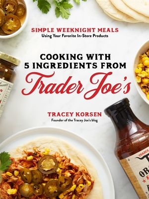 cover of Cooking with 5 Ingredients from Trader Joe's By Tracey Korsen
