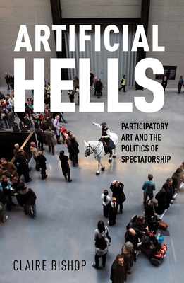 Artificial Hells: Participatory Art and the Politics of Spectatorship Cover Image