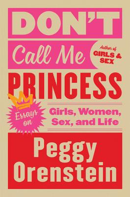 Don't Call Me Princess: Essays on Girls, Women, Sex, and Life Cover Image