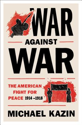 War Against War: The American Fight for Peace, 1914-1918 Cover Image