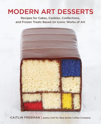 Modern Art Desserts: Recipes for Cakes, Cookies, Confections, and Frozen Treats Based on Iconic Works of Art Cover Image