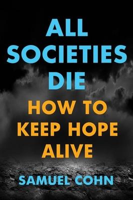All Societies Die: How to Keep Hope Alive Cover Image