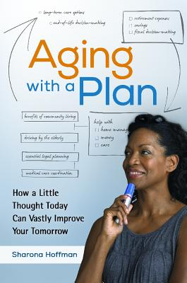 Aging With a Plan: How a Little Thought Today Can Vastly Improve Your Tomorrow Cover Image