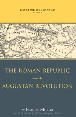 Rome, the Greek World, and the East, Volume 1: The Roman Republic and the Augustan Revolution (Studies in the History of Greece and Rome) Cover Image