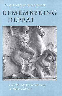 Remembering Defeat: Civil War and Civic Memory in Ancient Athens Cover Image