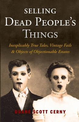 Selling Dead People's Things: Inexplicably True Tales, Vintage Fails & Objects of Objectionable Estates Cover Image