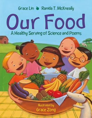 Our Food: A Healthy Serving of Science and Poems by Grace Lin and Ranida T. McKneally