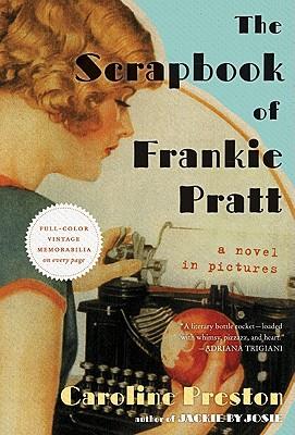 The Scrapbook of Frankie Pratt: A Novel in Pictures (Hardcover) By Caroline Preston