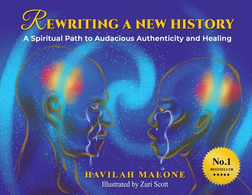 Rewriting A New History: A Spiritual Path to Audacious Authenticity and Healing Cover Image