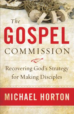 The Gospel Commission: Recovering God's Strategy for Making Disciples Cover Image