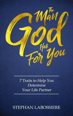 The Man God Has For You: 7 traits to Help You Determine Your Life Partner Cover Image