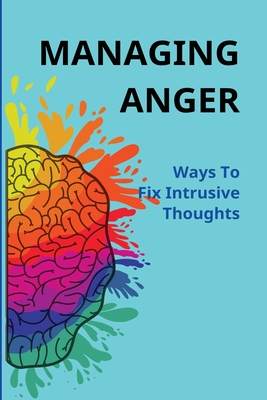 Managing Anger: Ways To Fix Intrusive Thoughts: Protecting Yourself Before Intrusive Thoughts Cover Image