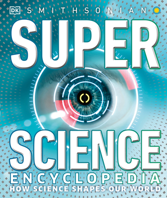 Super Science Encyclopedia: How Science Shapes Our World Cover Image