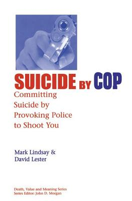 Suicide by Cop: Committing Suicide by Provoking Police to Shoot You (Death) Cover Image