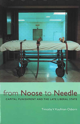 From Noose to Needle: Capital Punishment and the Late Liberal State (Law, Meaning, And Violence) Cover Image