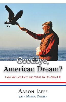 Goodbye, American Dream? How We Got Here and What to Do about It Cover Image