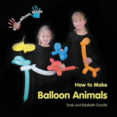 Kids Show Kids How to Make Balloon Animals Cover