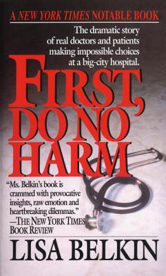 First, Do No Harm: The Dramatic Story of Real Doctors and Patients Making Impossible Choices at a Big-City Hospital Cover Image