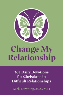 Change My Relationship: 365 Daily Devotions for Christians in Difficult Relationships Cover Image