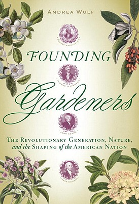 Founding Gardeners: The Revolutionary Generation, Nature, and the Shaping of the American Nation Cover Image