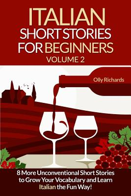 Italian Short Stories For Beginners Volume 2: 8 More Unconventional Short Stories to Grow Your Vocabulary and Learn Italian the Fun Way! Cover Image