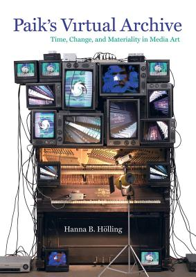 Paik's Virtual Archive: Time, Change, and Materiality in Media Art Cover Image