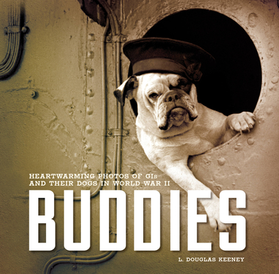 Buddies: Heartwarming Photos of GIs and Their Dogs in World War II Cover Image