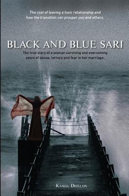 Black and Blue Sari: The true story of a woman surviving and overcoming years of abuse, torture and fear in her marriage Cover Image