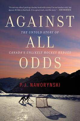 Against All Odds: The Untold Story of Canada's Unlikely Hockey Heroes Cover Image